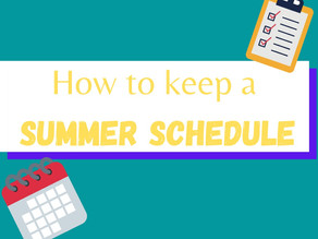 Why You Should Make a Summer Schedule & Tips to Stick to it
