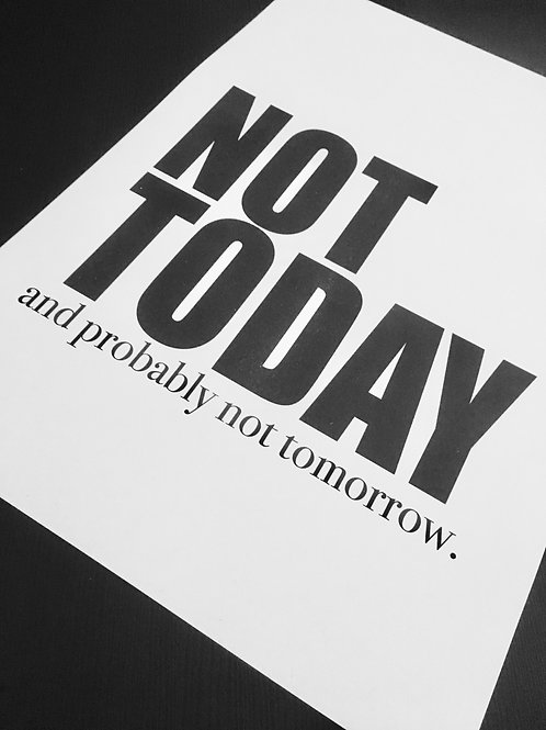 Not Today and probably not tomorrow.