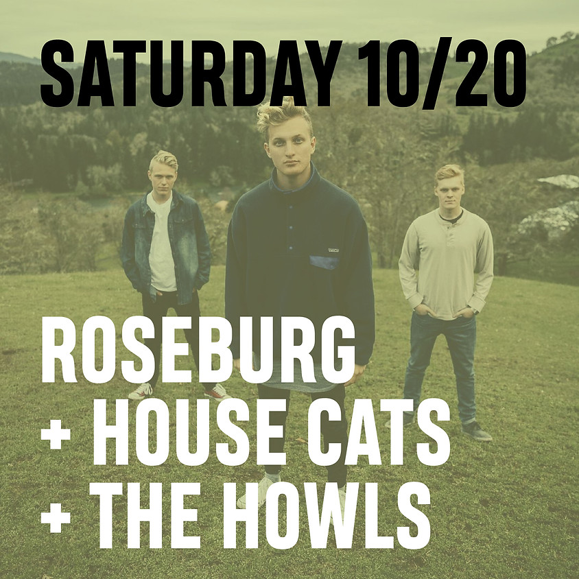Roseburg, The House Cats, The Howls