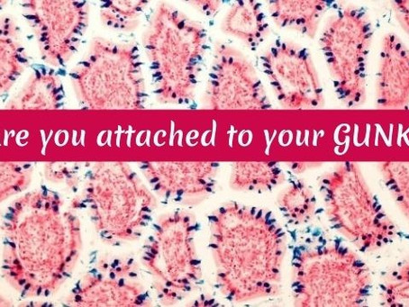 Are you attached to your GUNK?