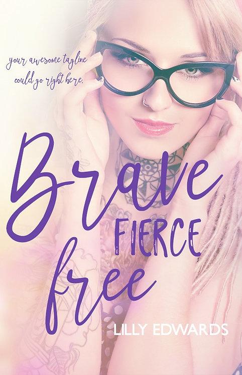 Brave Fierce Free
