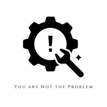 You are not the problem