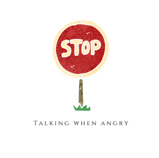 Think before speaking when you are angry