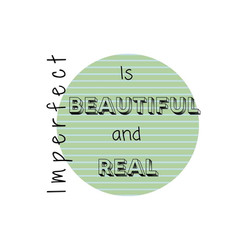 Imperfect is beautiful