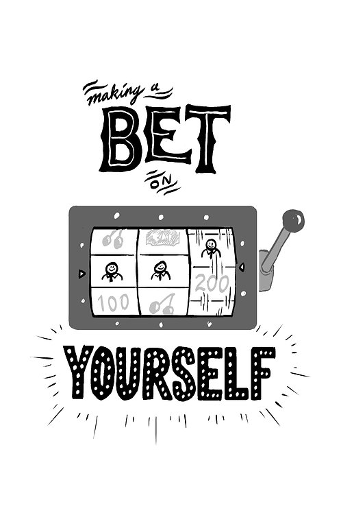 Making a Bet on Yourself