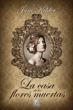 LA CASA DE LAS FLORES MUERTAS - JANE KEL