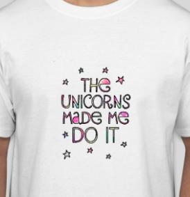 Unicorns made me T-Shirt
