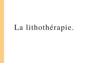 La lithothérapie.