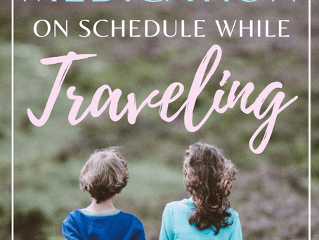 KEEPING KID'S MEDICATION ON SCHEDULE WHILE TRAVELING