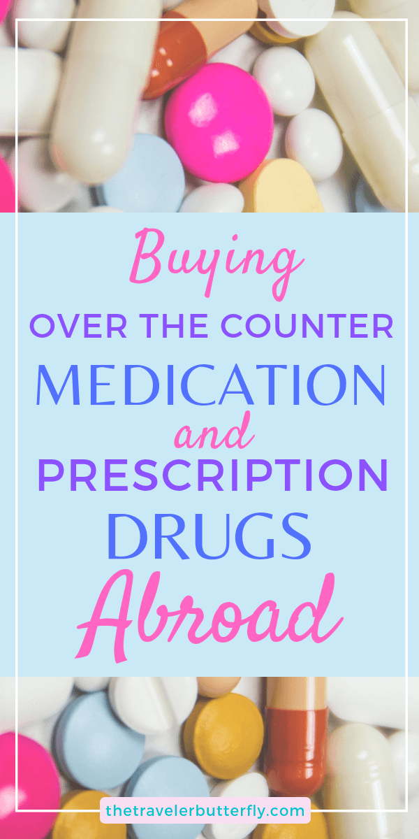 Buying Over The Counter Medication & Prescription Drugs Abroad.