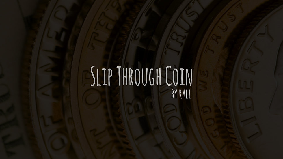 Slip through Coin by Rall
