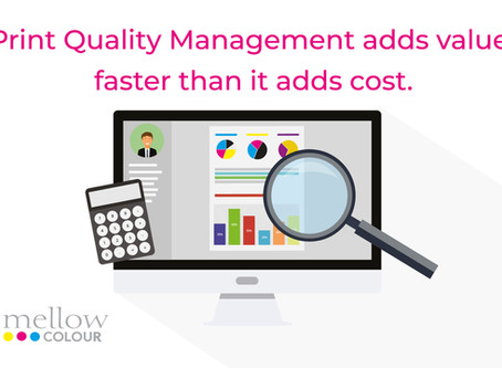 Print Quality Management adds value, faster than it adds cost.