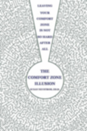The Comfort Zone Illusion Leaving Your Comfort Zone is Not So Hard After All