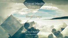 Astral Travel Meditations - Beginnings w
