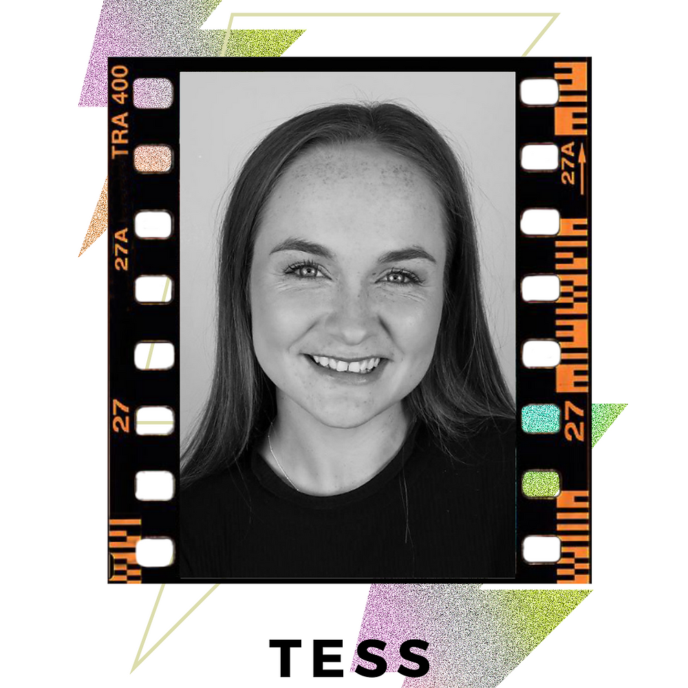 A black and white headshot of  Tess, smiling at the camera. Image is bordered with  black film and decorative/colourful lighting bolds behind image.  Text: Tess