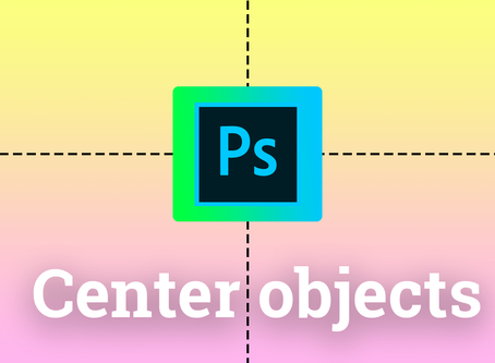 Center objects to the canvas in Photoshop - Fast and quick tutorial