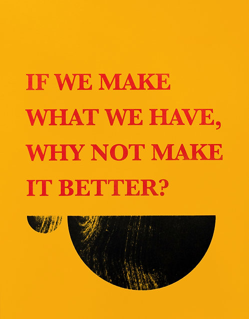 If We Make What We Have, Why Not Make it Better?