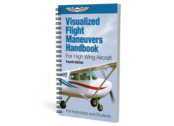 Visualized Flight Maneuvers Handbook - High Wing (4th Edition)