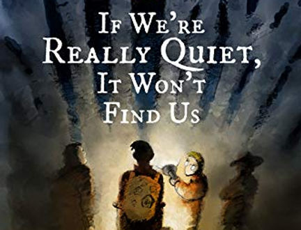 If We're Really Quiet It Won't Find Us.j