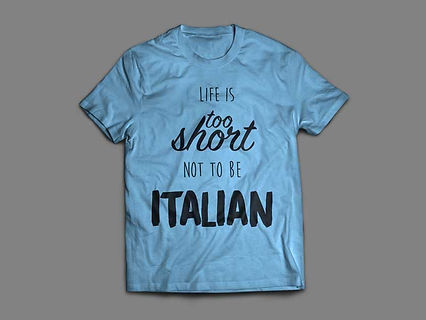 Life is too short not to be Italian T shirt