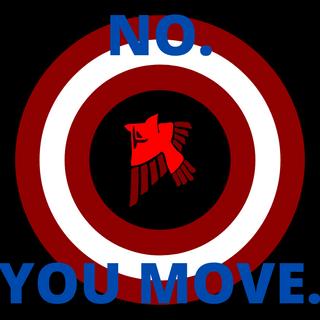 """""""No. YOU move."""""""