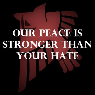 Our Peace Is Stronger Than Your Hate
