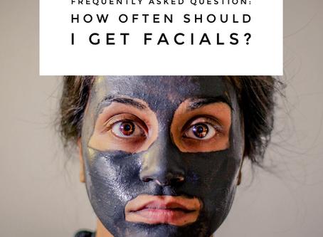 How often should I get a Facial?