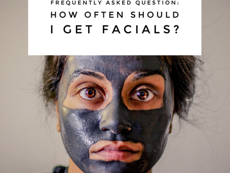 How often should I get a Facial?