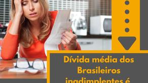 Dívida média dos Brasileiros inadimplentes é maior que Salário Mínimo.