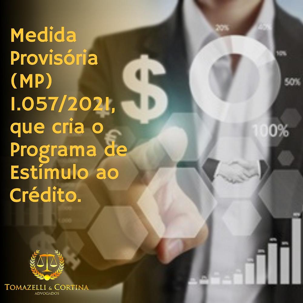 Medida Provisória (MP) 1.057/2021, que cria o Programa de Estímulo ao Crédito