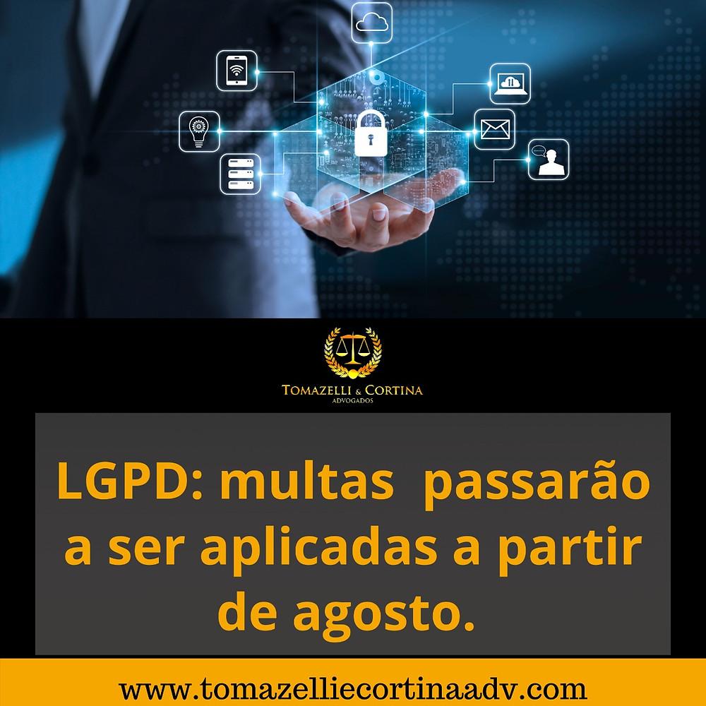 LGPD: multas passarão a ser aplicadas a partir de agosto