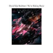 OLEetSiljeHuleboer-WereMakingMusic.jpg