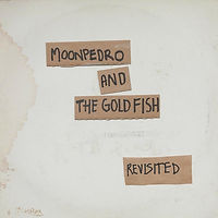 MOONPEDROandTheGoldfish-Revisited.jpg