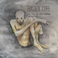 GOLDENcore-SeeYouInTheShadow.jpg