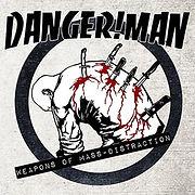 DANGERMAN-WeaponsOfMassDistraction.jpg