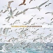 zMONDEGREENdylan-TheWorldSpinsOn10YearAn