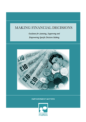 Making Financial Decisions: Guidance for Assessing, Supporting and Empowering.