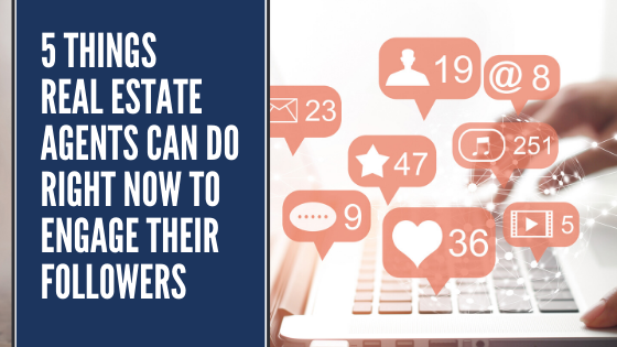 5 Things Real Estate Agents Can Start Doing Now To Engage Their Followers