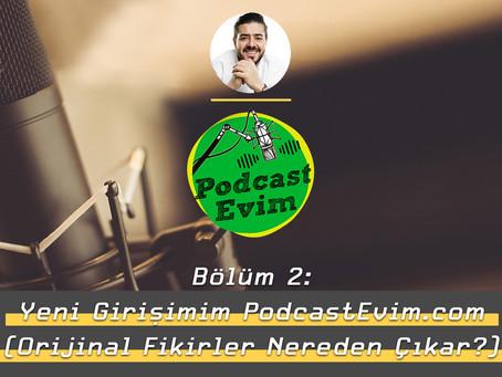 Orijinal Fikirler Nerden Çıkar? Yeni Girişimim PodcastEvim.com