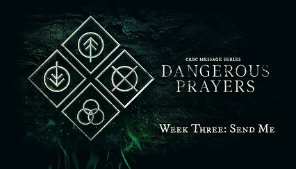 Dangerous Prayers Week Three.jpg