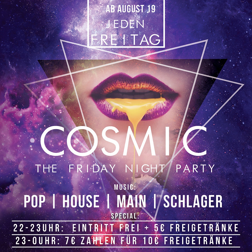 COSMIC | jeden Freitag | every friday (exept at special events)