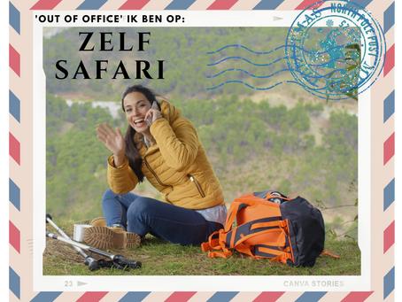 """""""Out of office"""" ik ben op Zelf Safari..."""