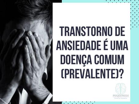 Transtorno de Ansiedade é uma doença comum (prevalente)?