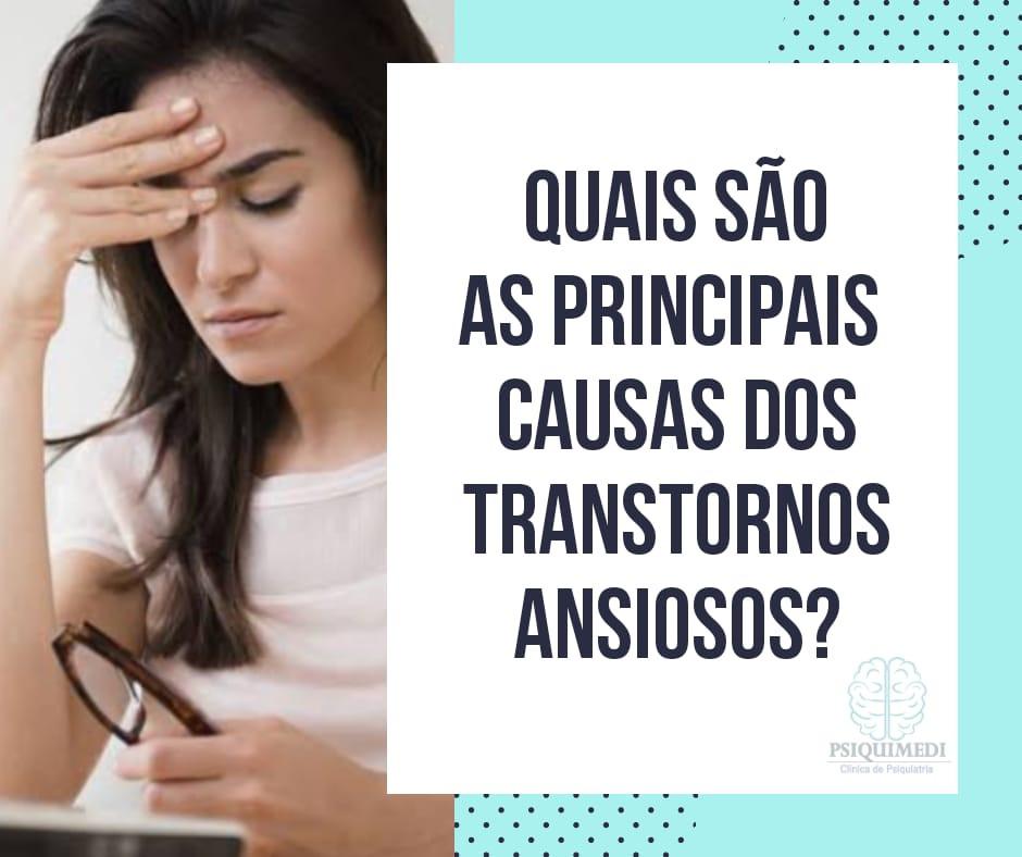 Quais são as principais causas dos transtornos ansiosos Psiquiatra em Brasilia