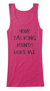 Your Talking Points Bore Me