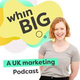 Whin Big Marketing Podcast