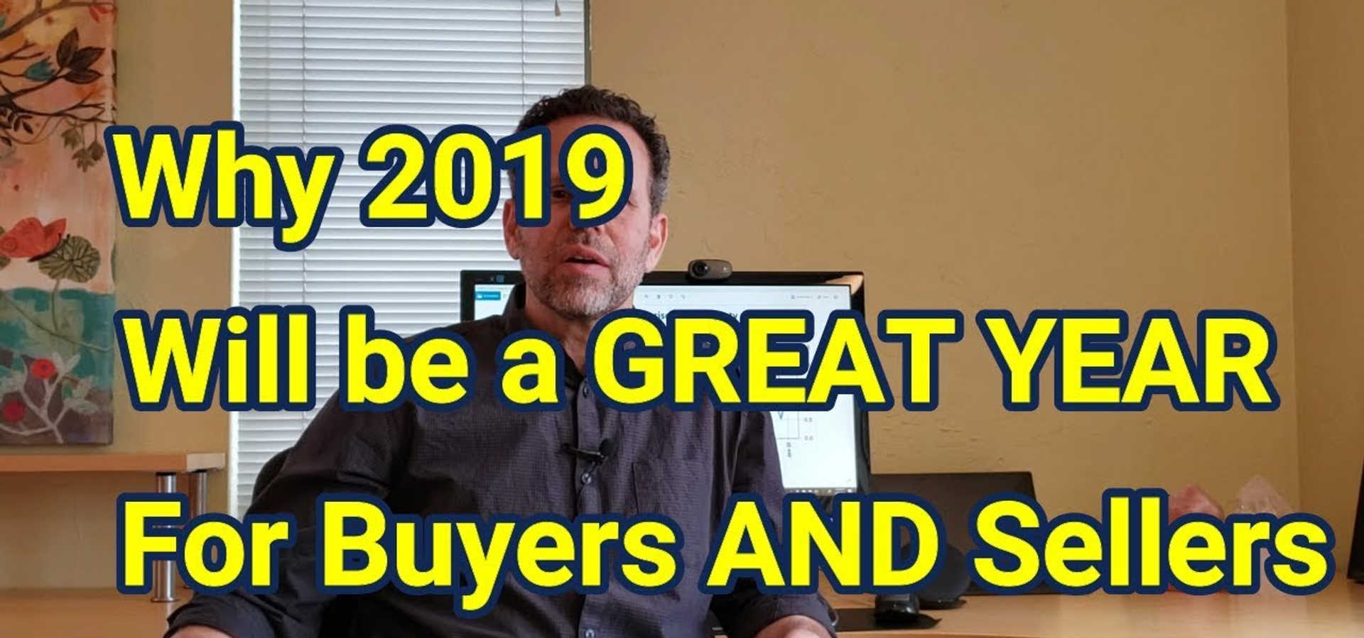 March 2019 Vlog: Why 2019 Will Be a GREAT Year for Buyer AND Seller!