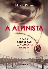 Livro: A Alpinista - sexo e corrupção na Alemanha nazista- Marcio Pitliuk