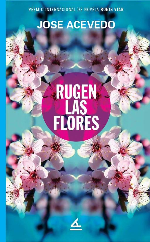 """Empieza a leer """"Rugen las flores"""" (Premio de Novela Boris Vian) de Jose Acevedo"""