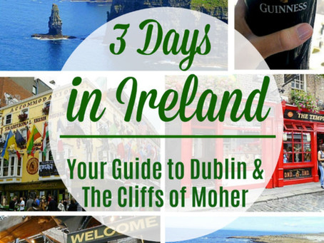 Three Days in Ireland: Your Guide to Dublin & The Cliffs of Moher